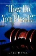 ''How Do You Plead?''