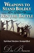 Weapons To Stand Boldly And Win The Battle ~ Spiritual Warfare Demystified