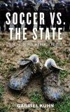 Soccer vs. the State: Tackling Football and Radical Politics