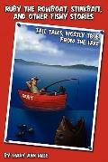 Ruby the Rowboat, Stinkbait, and Other Fishy Stories : Tall Tales, Mostly True, from the Lake
