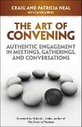 Art of Convening : Authentic Engagement in Meetings, Gatherings, and Conversations