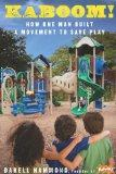 KaBOOM!: How One Man Built a Movement to Save Play