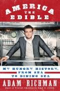 America the Edible : A Hungry History, from Sea to Dining Sea