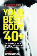Your Best Body at 40+: The 4-Week Plan to Get Back in Shape--and Stay Fit Forever! (Mens Hea...