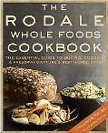 The Rodale Whole Foods Cookbook: With More than 1,200 Recipes for Choosing, Cooking, and Pre...