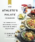 The Athlete's Palate Cookbook: 100 Gourmet Recipes for Endurance Athletes