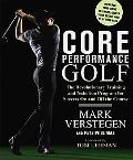 Core Performance Golf: The Revolutionary Training and Nutrition Program for Success On and O...