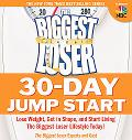 Biggest Loser 30-Day Jump Start: Lose Weight, Get in Shape, and Start Living the Biggest Los...