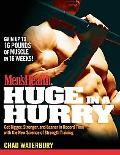Men's Health Huge in a Hurry: Get Bigger, Stronger, and Leaner in Record Time with the New S...