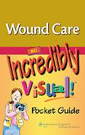 Wound Care: An Incredibly Visual! Pocket Guide