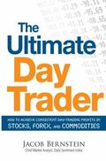 Ultimate Day Trader: How to Achieve Consistent Day Trading Profits in Stocks, Forex, and Com...