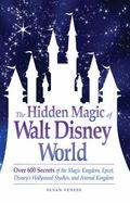 Hidden Magic of Walt Disney World: Over 600 Secrets of the Magic Kingdom, Epcot, Disney's Ho...
