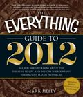 The Everything Guide to 2012: All you need to know about the theories, beliefs, and history ...