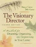 The Visionary Director: A Handbook for Dreaming, Organizing, and Improvising in Your Center,...
