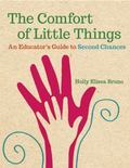 Comfort of Little Things : An Educator's Guide to Second Chances
