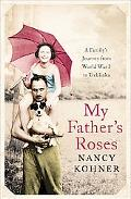 My Father's Roses: A Family's Journey from World War I to Treblinka
