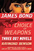 James Bond: Choice of Weapons: Three 007 Novels: The Facts of Death; Zero Minus Ten; The Man...