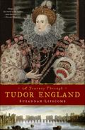 Journey Through Tudor England : Hampton Court Palace and the Tower of London to Stratford-Up...
