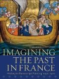 Imagining the Past in France : History in Manuscript Painting, 1250-1500
