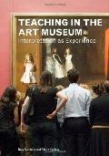 Teaching in the Art Museum : Interpretation As Experience