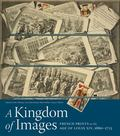 Kingdom of Images : French Prints in the Age of Louis XIV, 1660-1715
