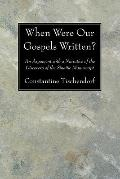When Were Our Gospels Written?: An Argument with a Narrative of the Discovery of the Sinaiti...