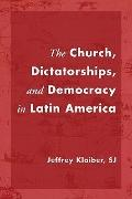 The Church, Dictatorships, and Democracy in Latin America