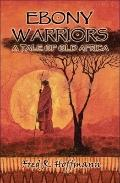 Ebony Warriors: A Tale of Old Africa