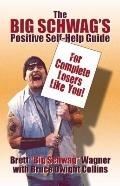 The Big Schwag's Positive Self Help Guide: For Complete Losers Like Yourself!