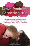 Down Syndrome Parenting 101 : Must-Have Advice for Making Your Life Easier