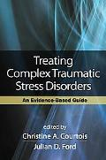 Treating Complex Traumatic Stress Disorders: An Evidence-Based Guide