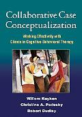 Collaborative Case Conceptualization: Working Effectively with Clients in Cognitive-Behavior...