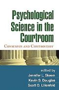 Psychological Science in the Courtroom: Consensus and Controversy