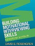 Building Motivational Interviewing Skills: A Practitioner Workbook (Applications of Motivati...
