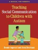 Teaching Social Communication to Children with Autism: A Practitioner's Guide to Parent Trai...