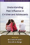 Understanding Peer Influence in Children and Adolescents (The Duke Series in Child Develpmen...