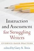 Instruction and Assessment for Struggling Writers: Evidence-Based Practices (Challenges in L...