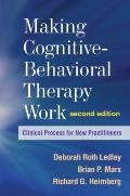 Making Cognitive-Behavioral Therapy Work, Second Edition: Clinical Process for New Practitio...