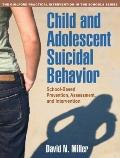 Child and Adolescent Suicidal Behavior : School-Based Prevention, Assessment, and Intervention