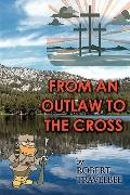 From An Outlaw To The Cross