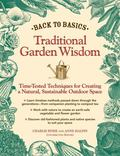Back to Basics - Traditional Garden Wisdom : Time-Tested Tips and Techniques for Creating a ...