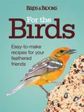 For the Birds : Easy-to-Make Recipes for Your Feathered Friends
