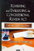 Revisiting and Evaluating the Congressional Review Act (Laws and Legislation)