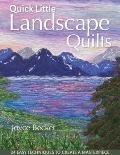 Quick Little Landscape Quilts : 24 Easy Techniques to Create a Masterpiece