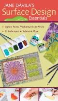 Jane Davila's Surface Design Essentials: Explore Paints, Mediums, Inks and Pencils, 15 Techn...