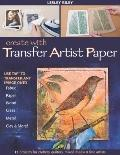 Create with Transfer Artist Paper : Use TAP to Transfer Any Image onto Fabric, Paper, Wood, ...