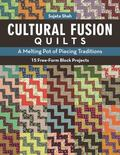 Cultural Fusion Quilts : A Melting Pot of Piecing Traditions * 15 Free-Form Block Projects