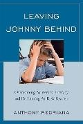 Leaving Johnny Behind : Overcoming Barriers to Literacy and Reclaiming At-Risk Readers