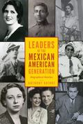 Leaders of the Mexican American Generation : Biographical Essays