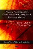 Dynamic Noncooperative Game Models for Deregulated Electricity Markets (Energy Policies, Pol...